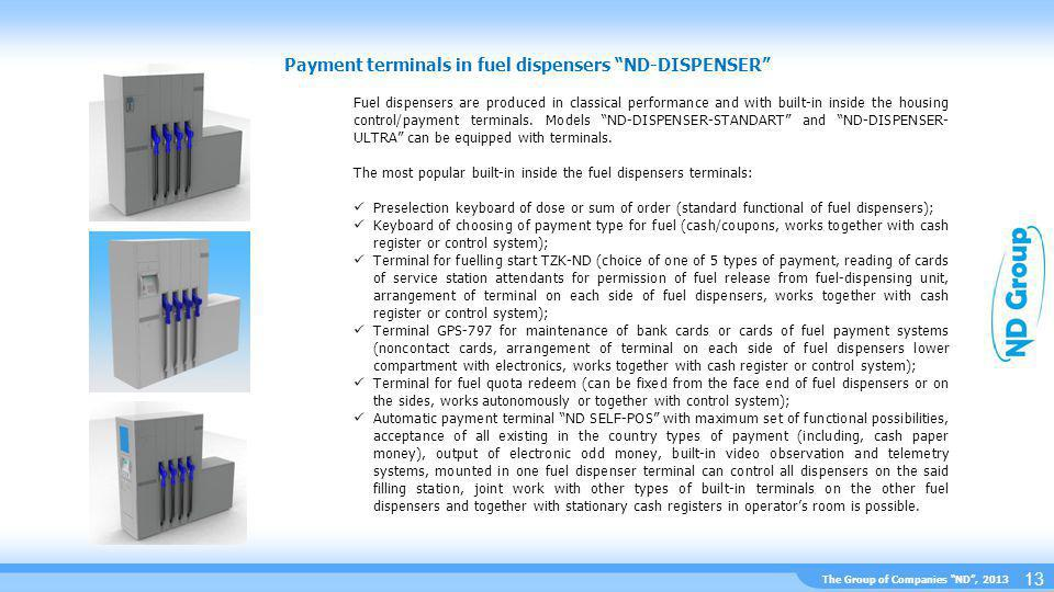 The Group of Companies ND, 2013 Payment terminals in fuel dispensers ND-DISPENSER 13 Fuel dispensers are produced in classical performance and with built-in inside the housing control/payment terminals.