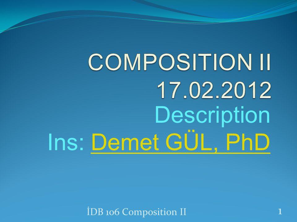 Description Ins: Demet GÜL, PhDDemet GÜL, PhD İDB 106 Composition II 1