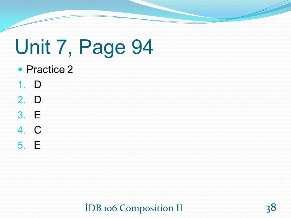 Unit 7, Page 94 Practice 2 1. D 2. D 3. E 4. C 5. E İDB 106 Composition II 38