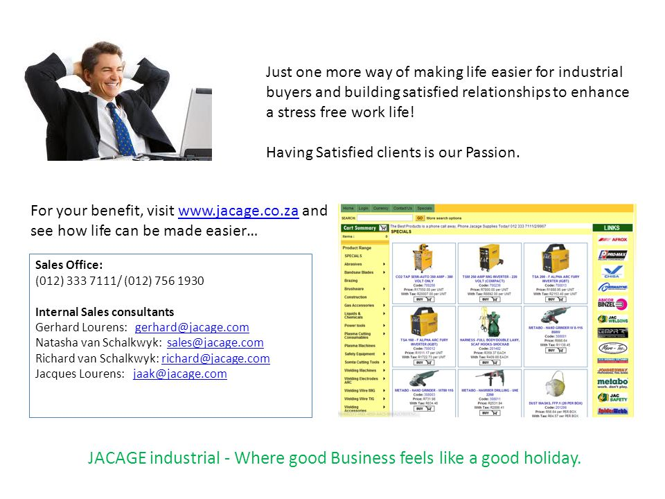 For your benefit, visit www.jacage.co.za and see how life can be made easier…www.jacage.co.za Just one more way of making life easier for industrial buyers and building satisfied relationships to enhance a stress free work life.