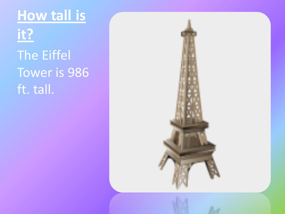 How tall is it? The Eiffel Tower is 986 ft. tall.