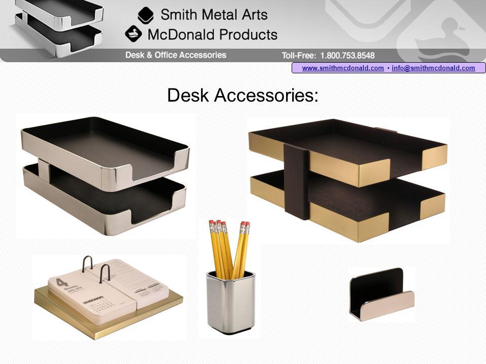 Desk Accessories: www.smithmcdonald.comwww.smithmcdonald.com info@smithmcdonald.com info@smithmcdonald.com
