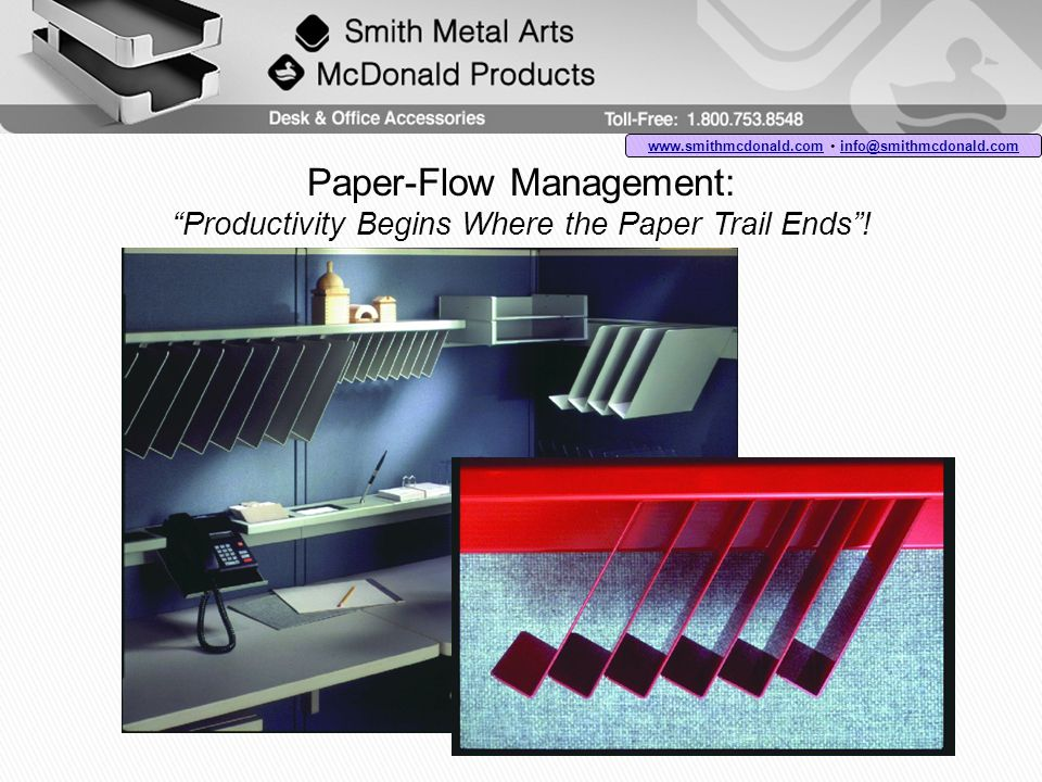 Paper-Flow Management: Productivity Begins Where the Paper Trail Ends! www.smithmcdonald.comwww.smithmcdonald.com info@smithmcdonald.com info@smithmcd