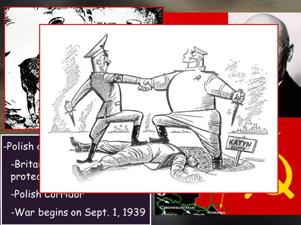 -Polish question -Britain and France pledge protection -Polish Corridor -War begins on Sept. 1, 1939