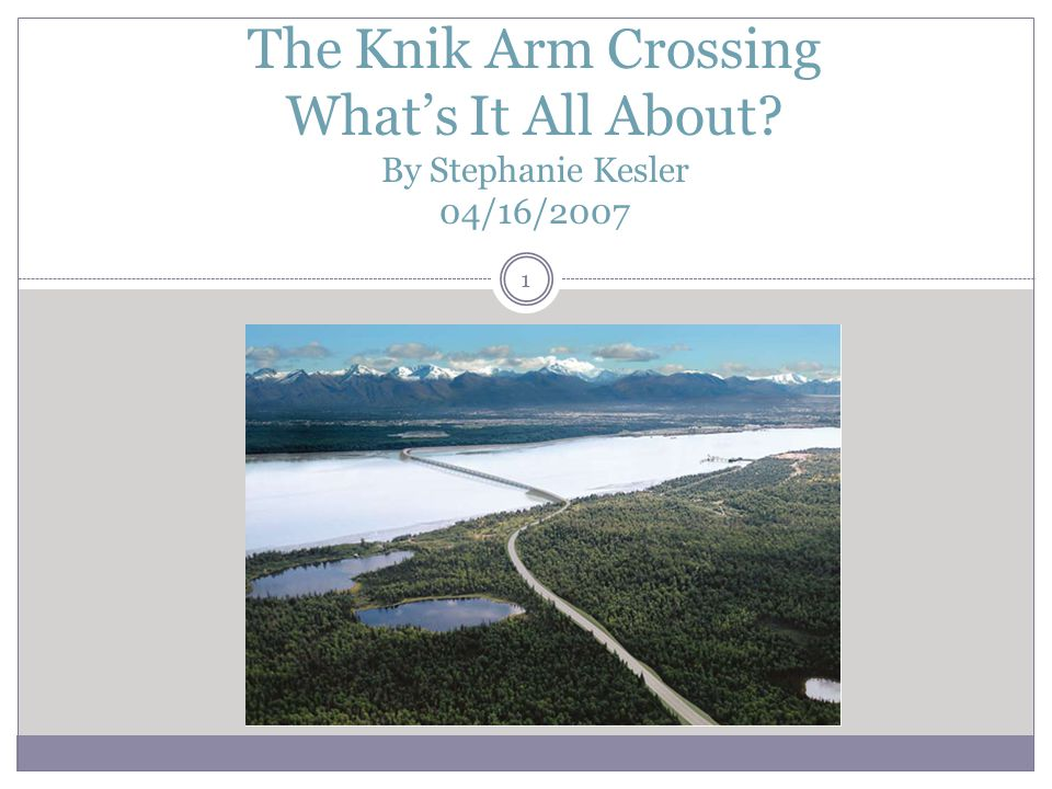 The Knik Arm Crossing Whats It All About By Stephanie Kesler 04/16/2007 1
