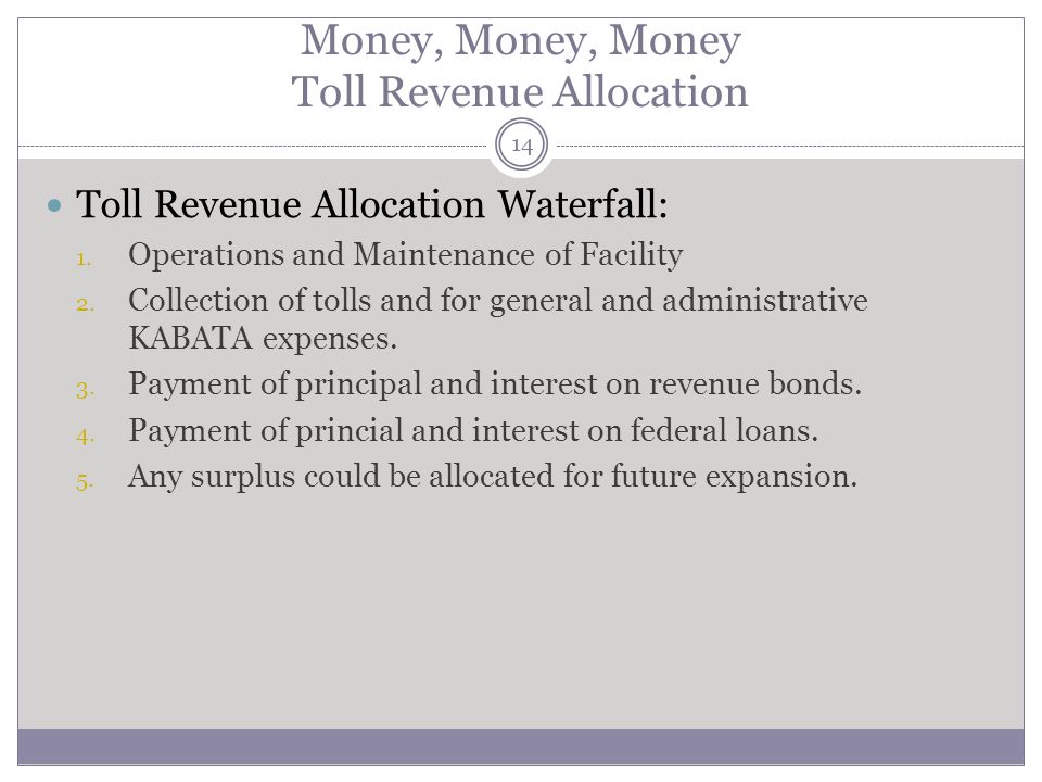 Money, Money, Money Toll Revenue Allocation Toll Revenue Allocation Waterfall: 1.