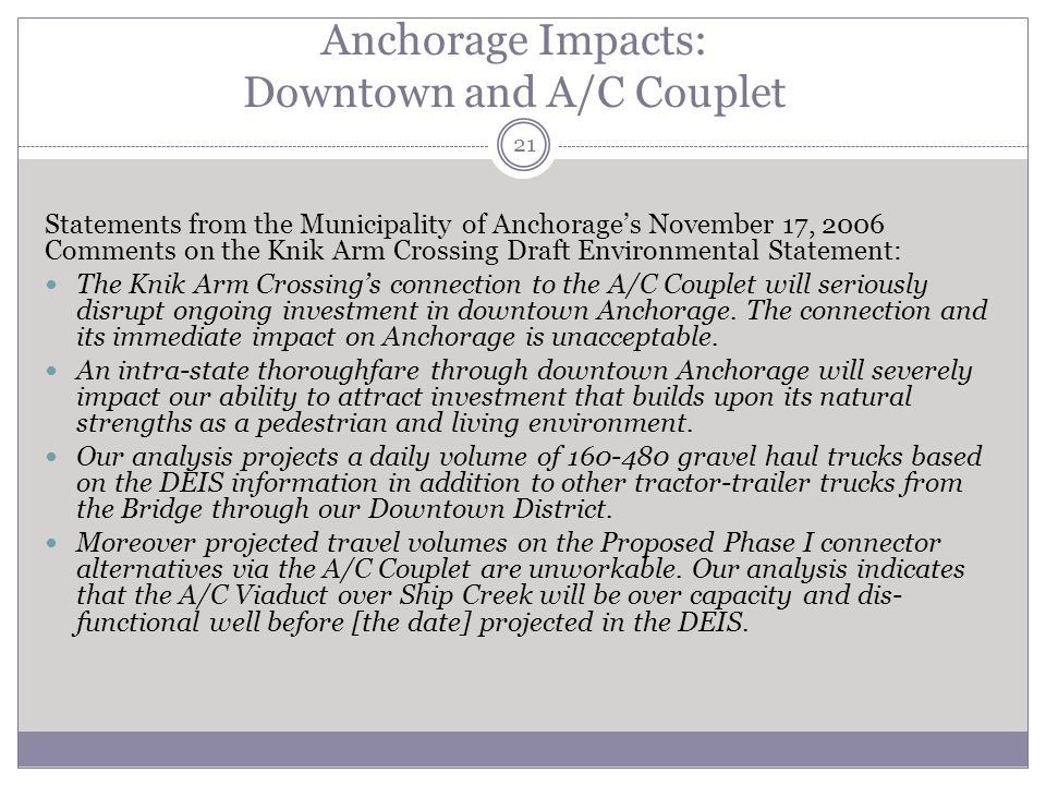 Anchorage Impacts: Downtown and A/C Couplet 21 Statements from the Municipality of Anchorages November 17, 2006 Comments on the Knik Arm Crossing Draft Environmental Statement: The Knik Arm Crossings connection to the A/C Couplet will seriously disrupt ongoing investment in downtown Anchorage.