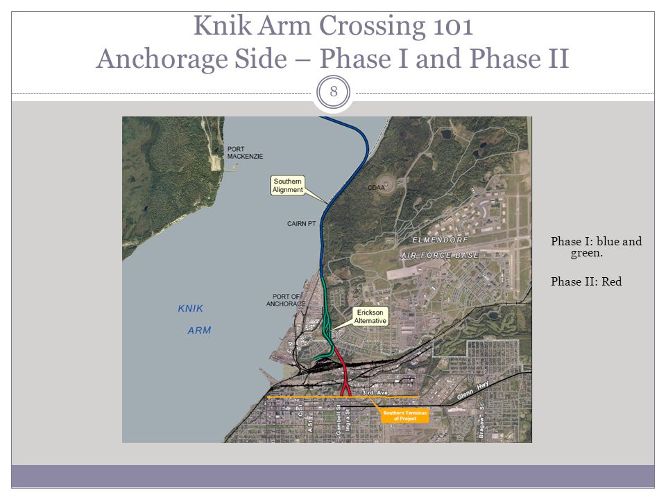 Knik Arm Crossing 101 Anchorage Side – Phase I and Phase II Phase I: blue and green.