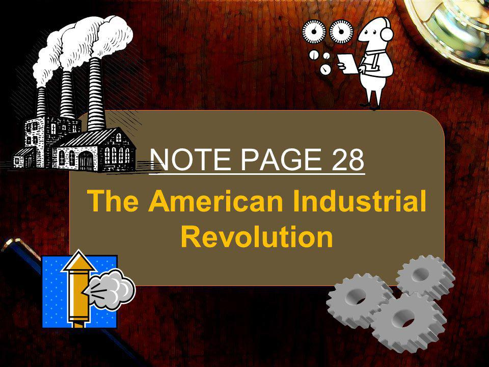 The American Industrial Revolution NOTE PAGE 28