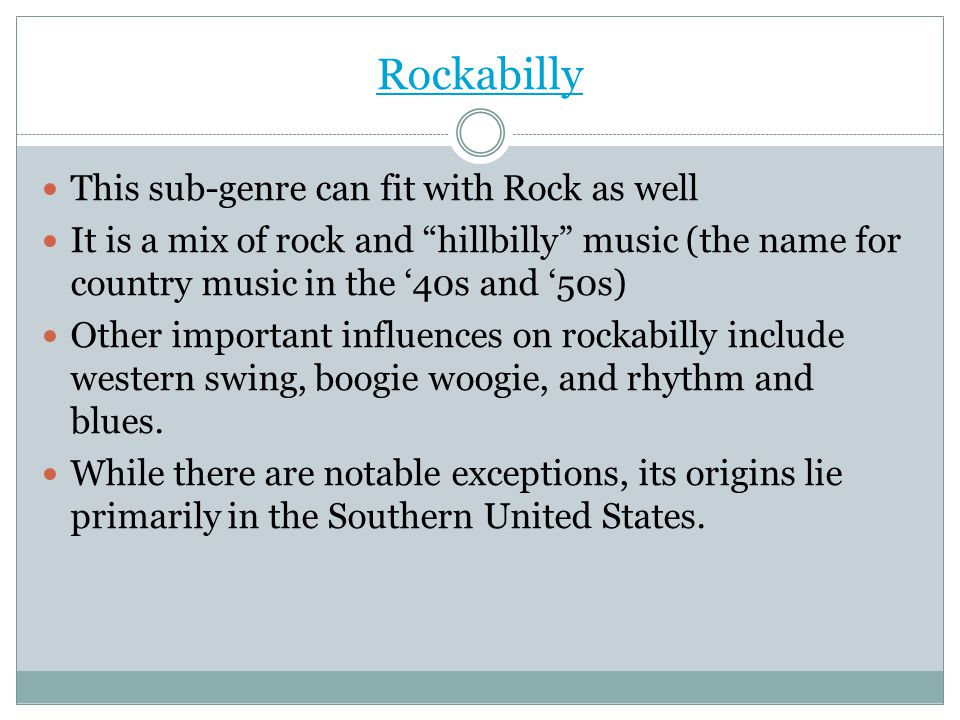 Rockabilly This sub-genre can fit with Rock as well It is a mix of rock and hillbilly music (the name for country music in the 40s and 50s) Other impo