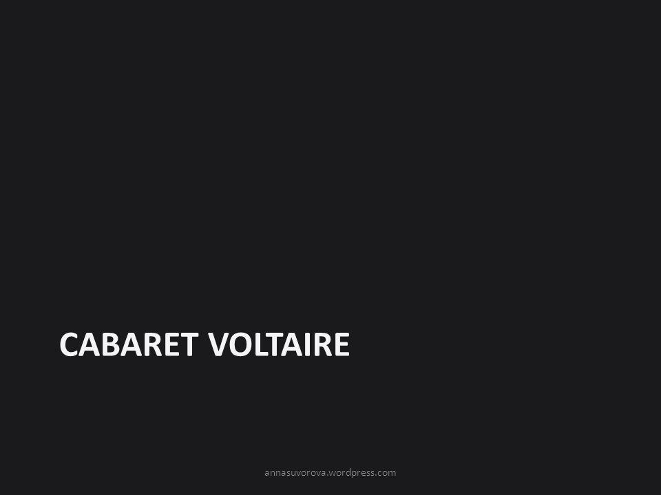 CABARET VOLTAIRE annasuvorova.wordpress.com