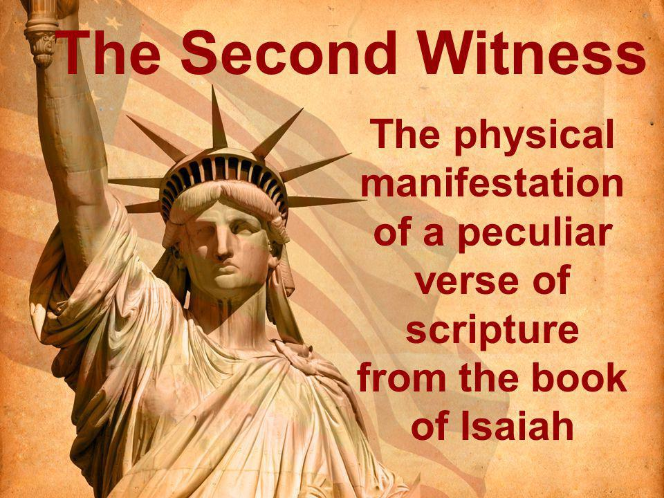 The Second Witness The physical manifestation of a peculiar verse of scripture from the book of Isaiah