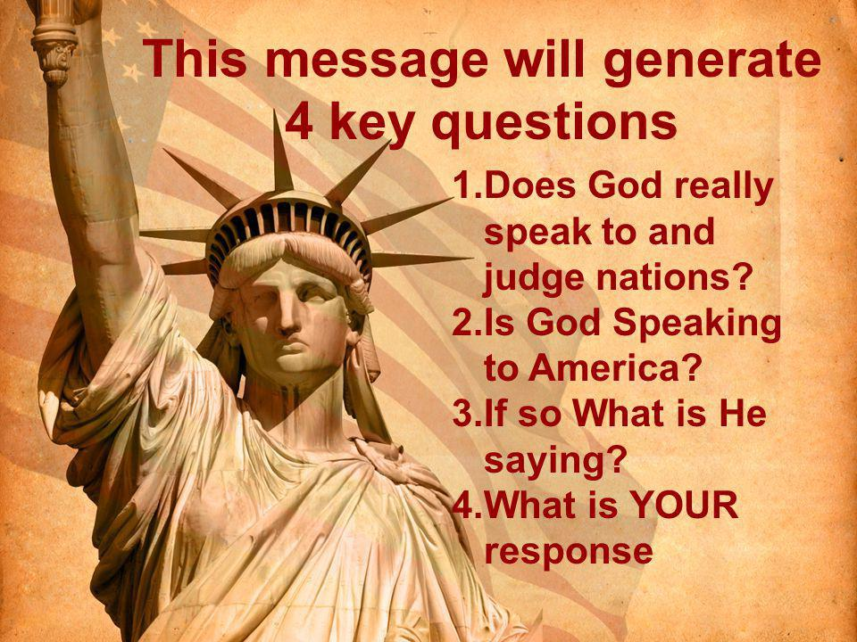 This message will generate 4 key questions 1.Does God really speak to and judge nations.