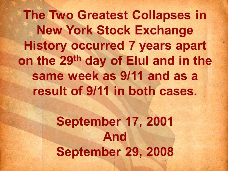 The Two Greatest Collapses in New York Stock Exchange History occurred 7 years apart on the 29 th day of Elul and in the same week as 9/11 and as a result of 9/11 in both cases.