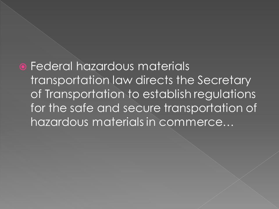 Federal hazardous materials transportation law directs the Secretary of Transportation to establish regulations for the safe and secure transportation of hazardous materials in commerce…