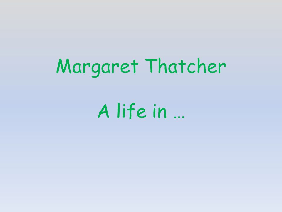 Margaret Thatcher A life in …