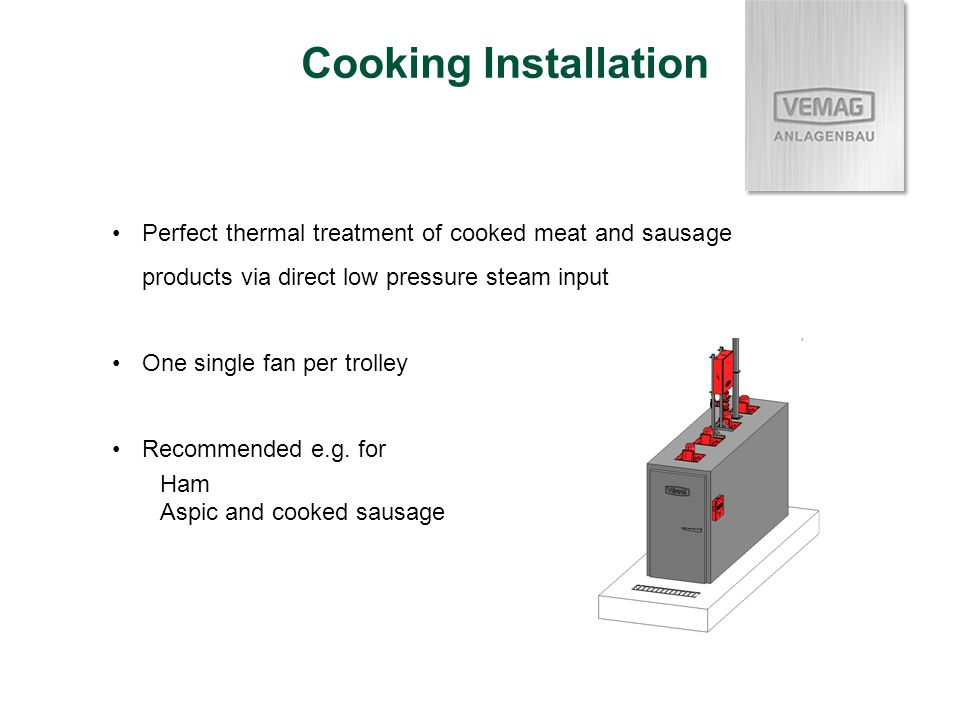 Perfect thermal treatment of cooked meat and sausage products via direct low pressure steam input One single fan per trolley Recommended e.g.