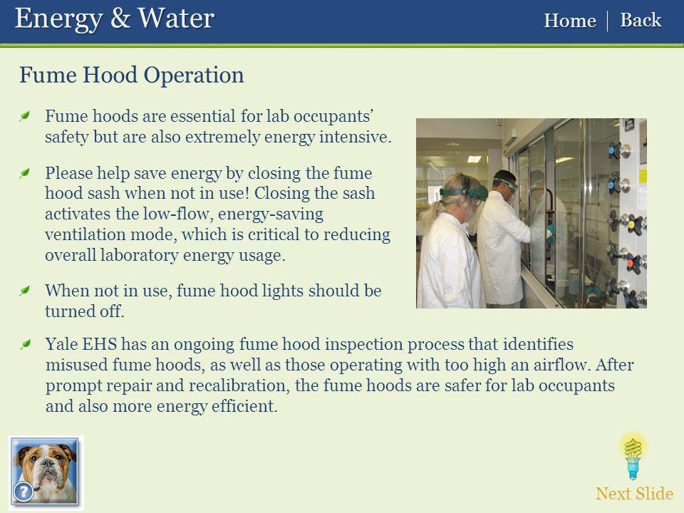 Fume Hood Operation Energy & Water Energy & Water Fume hoods are essential for lab occupants safety but are also extremely energy intensive.