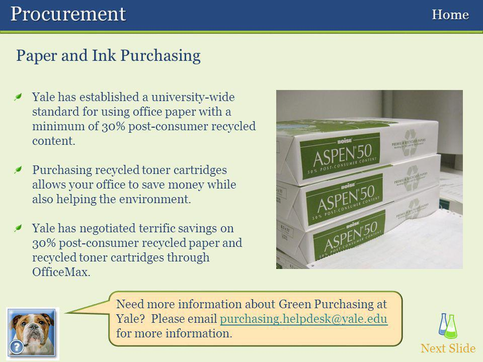 Paper and Ink Purchasing Procurement Procurement Yale has established a university-wide standard for using office paper with a minimum of 30% post-consumer recycled content.