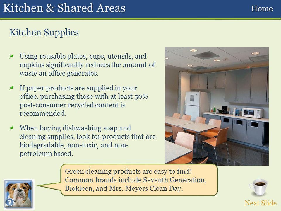 Kitchen Supplies Kitchen & Shared Areas Using reusable plates, cups, utensils, and napkins significantly reduces the amount of waste an office generates.