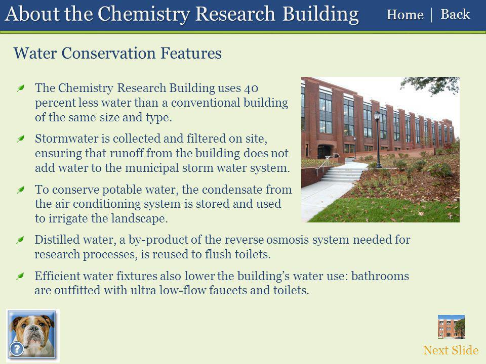 About the Chemistry Research Building Water Conservation Features The Chemistry Research Building uses 40 percent less water than a conventional building of the same size and type.