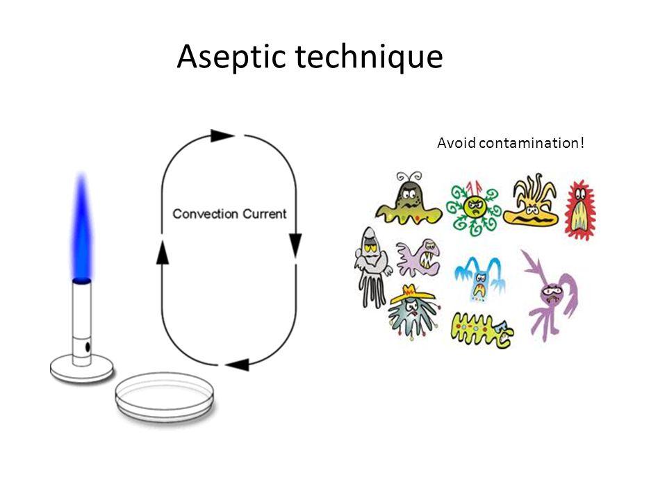 Aseptic technique Avoid contamination!