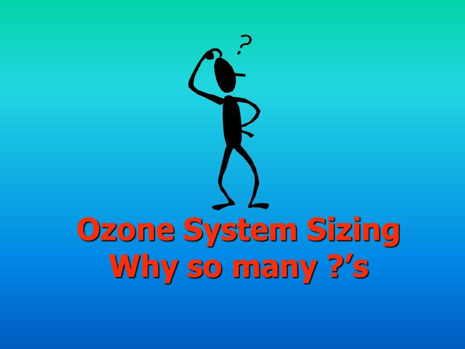 Ozone System Sizing Why so many ?s