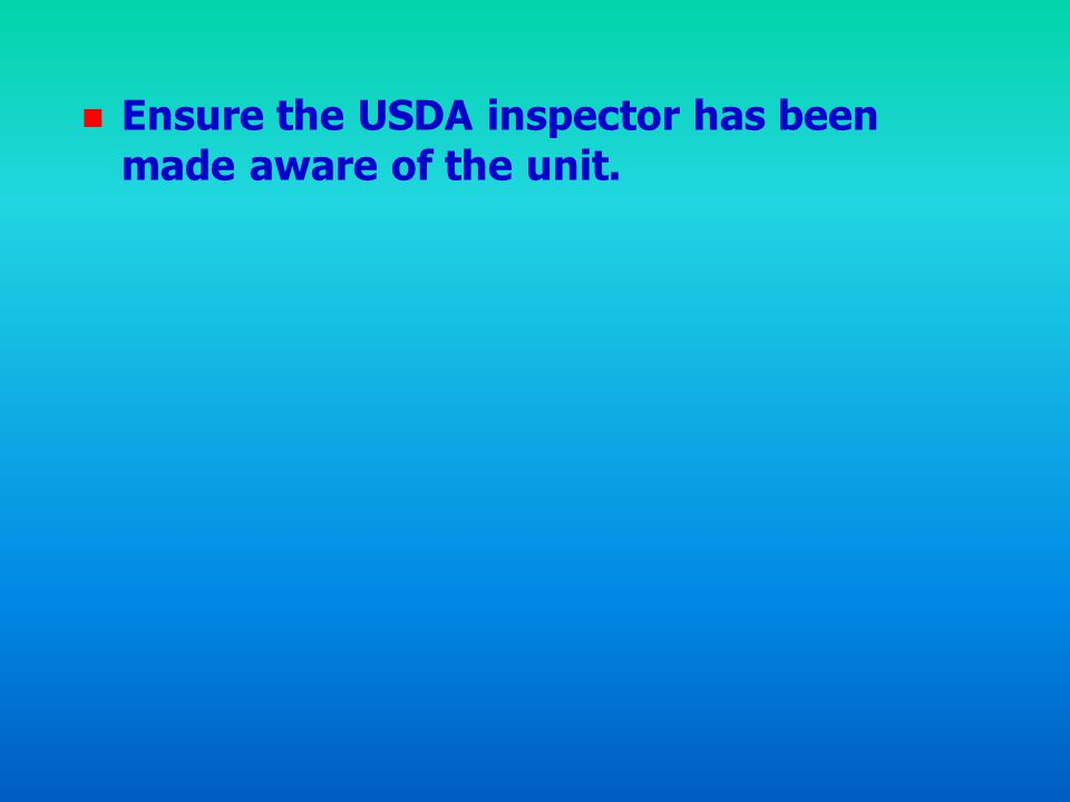 n n Ensure the USDA inspector has been made aware of the unit.