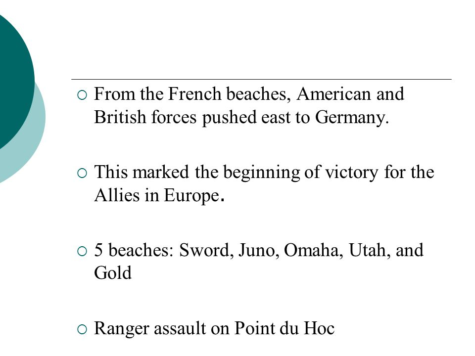 From the French beaches, American and British forces pushed east to Germany. This marked the beginning of victory for the Allies in Europe. 5 beaches: