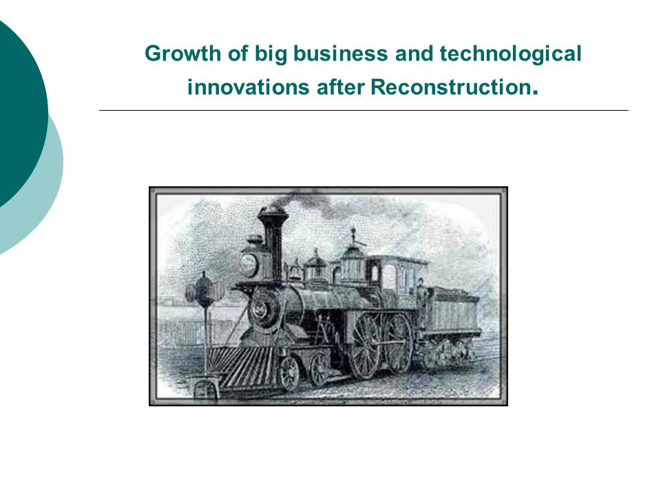 Growth of big business and technological innovations after Reconstruction.