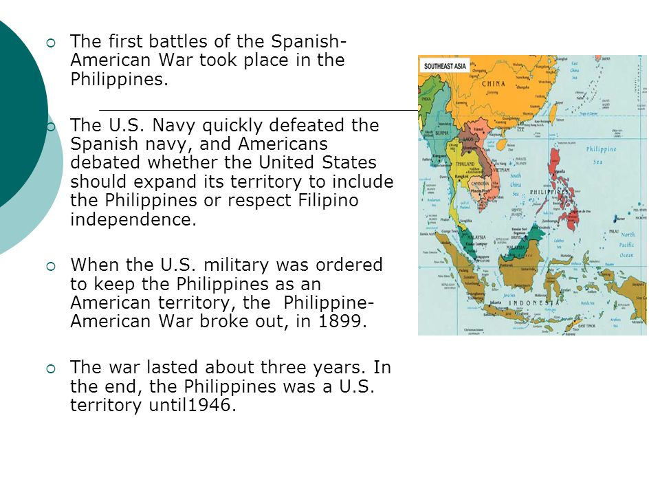 The first battles of the Spanish- American War took place in the Philippines. The U.S. Navy quickly defeated the Spanish navy, and Americans debated w