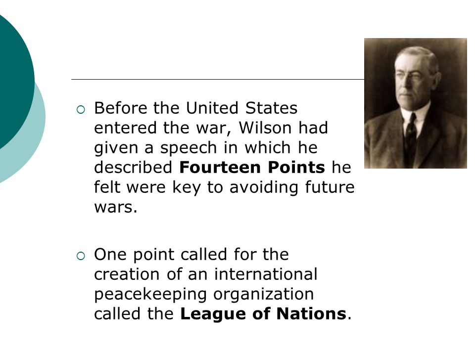 Before the United States entered the war, Wilson had given a speech in which he described Fourteen Points he felt were key to avoiding future wars. On