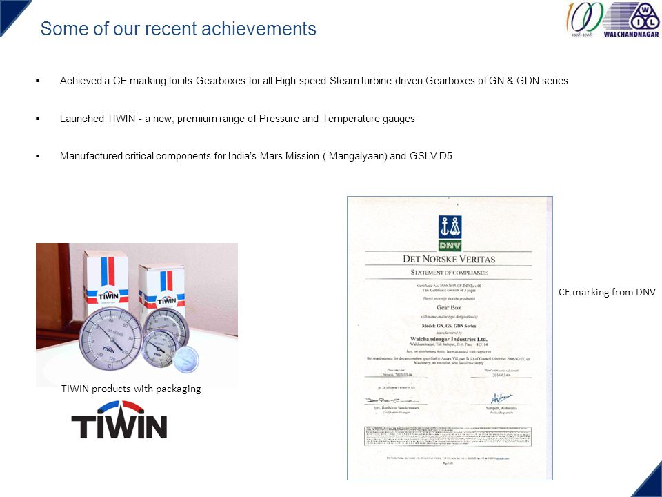 Some of our recent achievements TIWIN products with packaging CE marking from DNV Achieved a CE marking for its Gearboxes for all High speed Steam tur