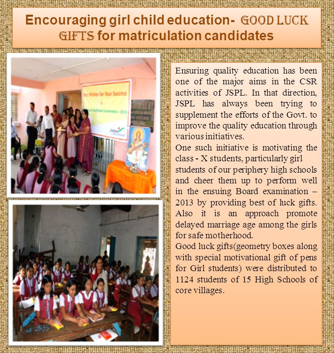 Encouraging girl child education- Good luck gifts for matriculation candidates Ensuring quality education has been one of the major aims in the CSR activities of JSPL.