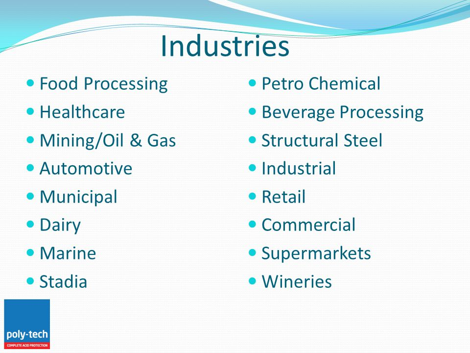 Industries Food Processing Healthcare Mining/Oil & Gas Automotive Municipal Dairy Marine Stadia Petro Chemical Beverage Processing Structural Steel Industrial Retail Commercial Supermarkets Wineries