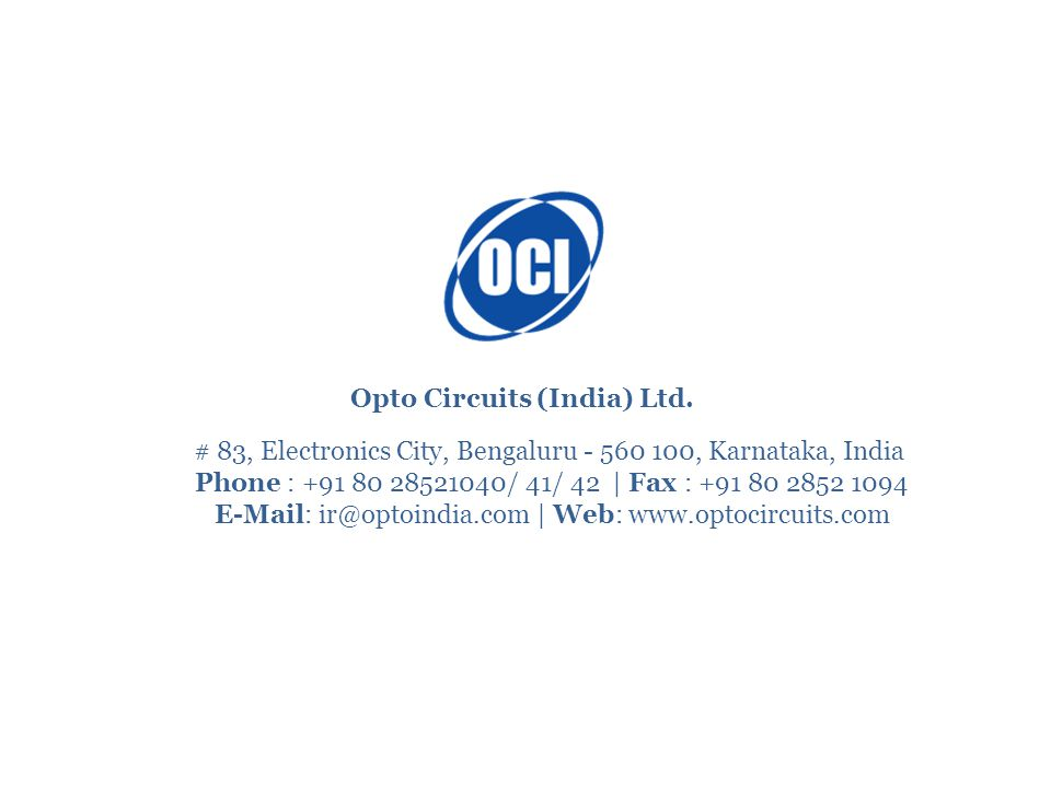 # 83, Electronics City, Bengaluru - 560 100, Karnataka, India Phone : +91 80 28521040/ 41/ 42 | Fax : +91 80 2852 1094 E-Mail: ir@optoindia.com | Web: