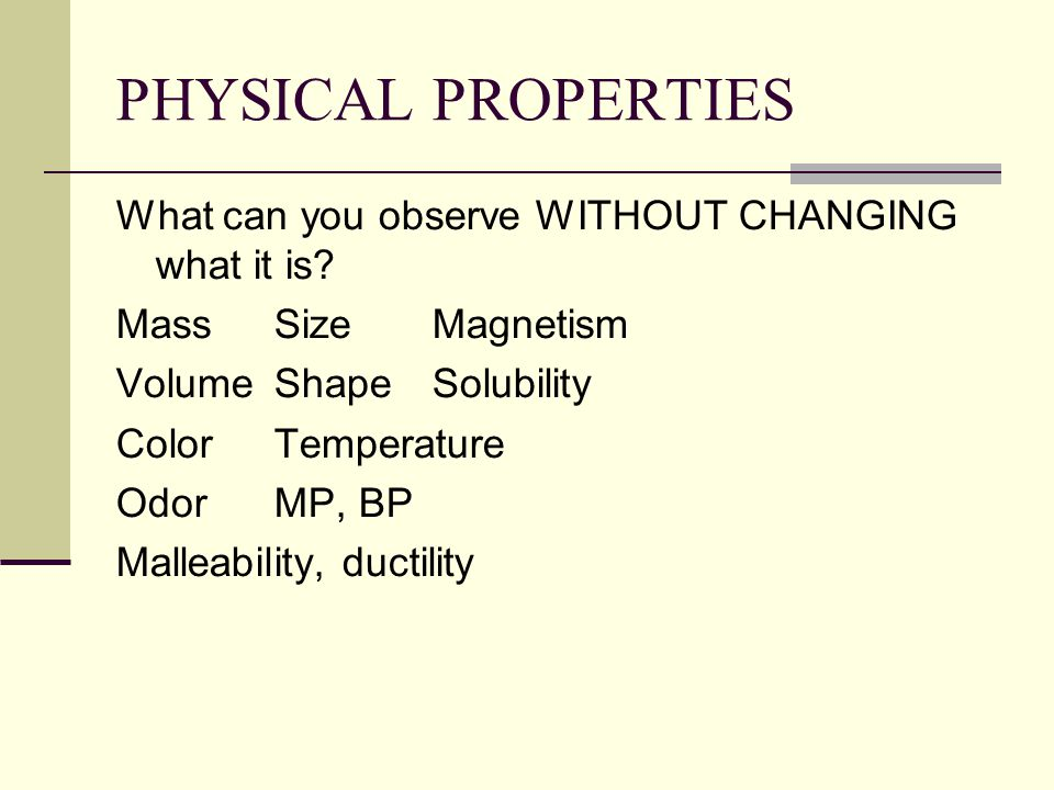 PHYSICAL PROPERTIES What can you observe WITHOUT CHANGING what it is.
