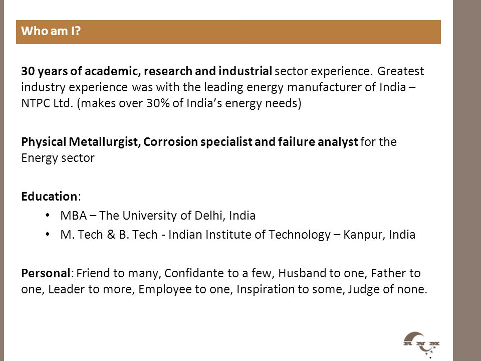 Who am I? 30 years of academic, research and industrial sector experience. Greatest industry experience was with the leading energy manufacturer of In
