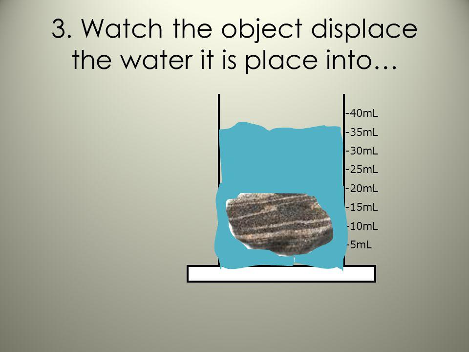 2. Place the object in liquid -40mL -35mL -30mL -25mL -20mL -15mL -10mL -5mL