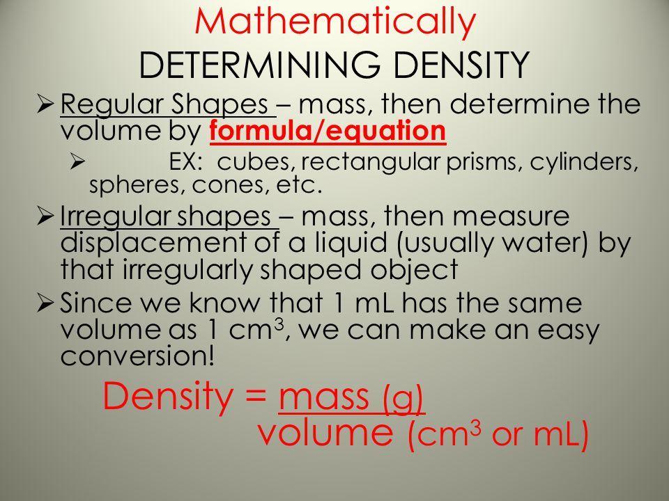 DENSITY Mathematically Even though it has a numeric value, Density is a considered a (qualitative) intensive property of matter. – does NOT depend on