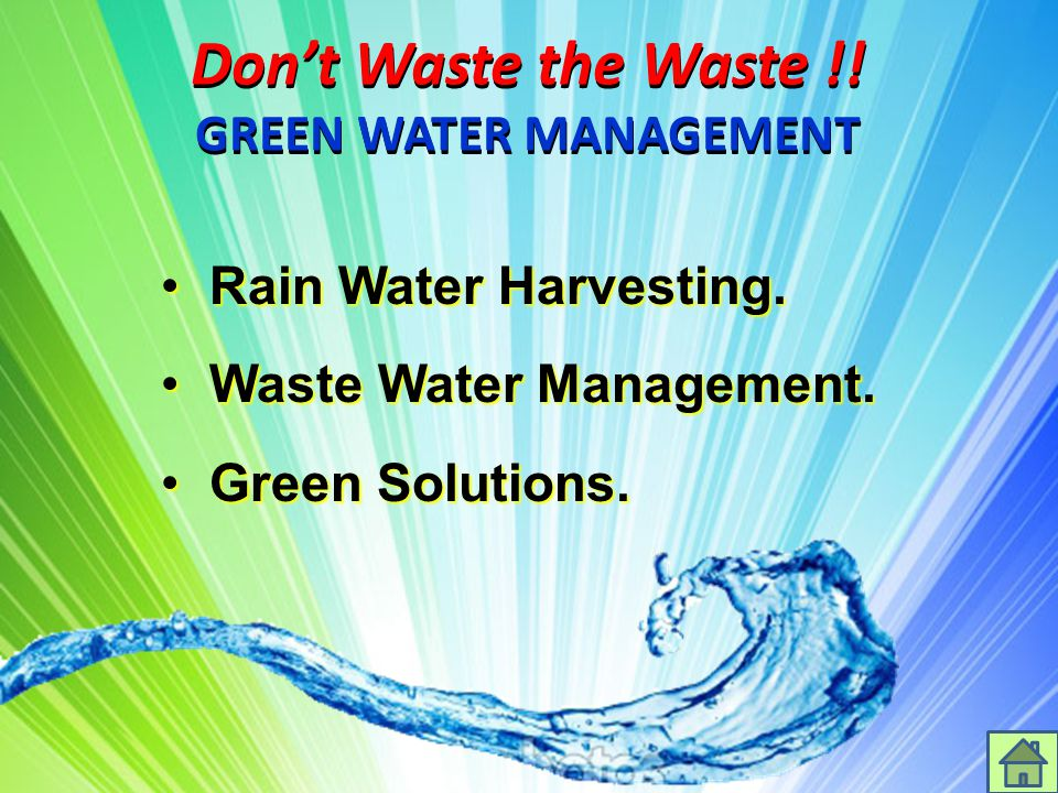 Dont Waste the Waste !! GREEN WATER MANAGEMENT Rain Water Harvesting. Rain Water Harvesting. Waste Water Management. Waste Water Management. Green Sol