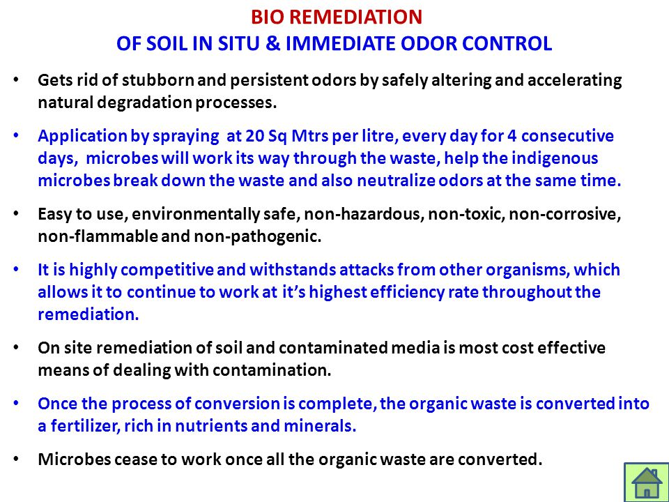 BIO REMEDIATION OF SOIL IN SITU & IMMEDIATE ODOR CONTROL Gets rid of stubborn and persistent odors by safely altering and accelerating natural degrada