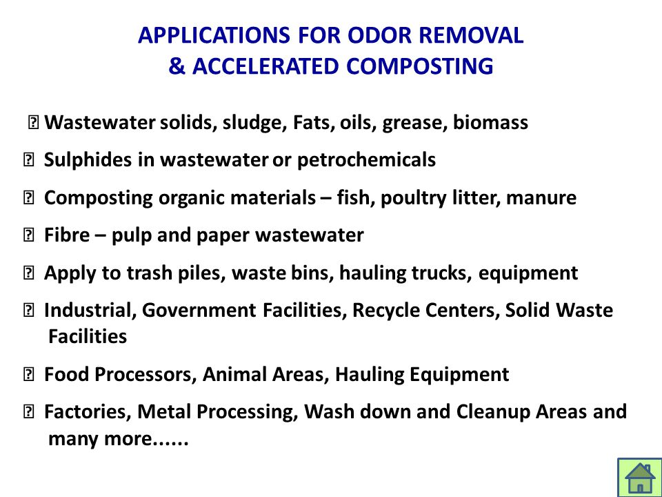 APPLICATIONS FOR ODOR REMOVAL & ACCELERATED COMPOSTING Wastewater solids, sludge, Fats, oils, grease, biomass Sulphides in wastewater or petrochemical
