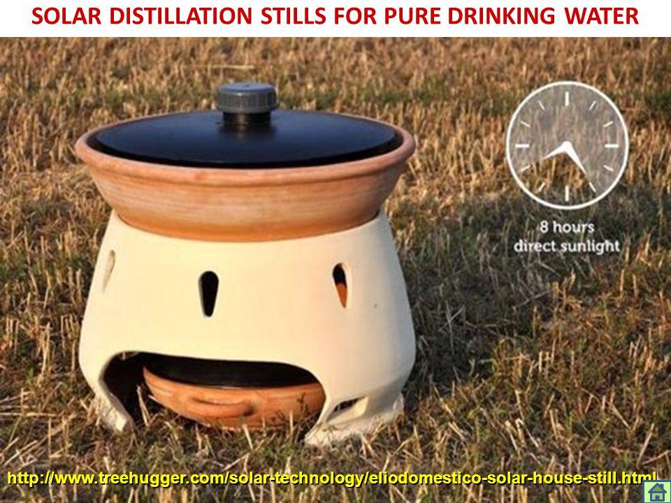 SOLAR DISTILLATION STILLS FOR PURE DRINKING WATER http://www.treehugger.com/solar-technology/eliodomestico-solar-house-still.html