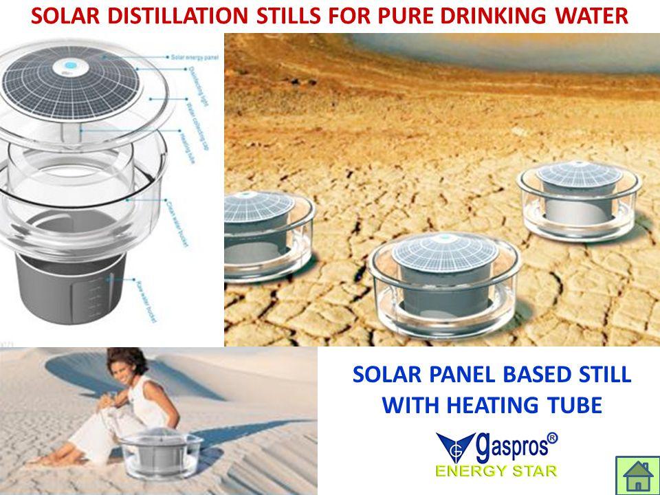 SOLAR DISTILLATION STILLS FOR PURE DRINKING WATER SOLAR PANEL BASED STILL WITH HEATING TUBE