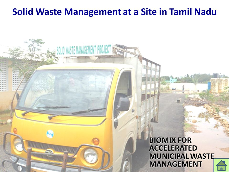 Solid Waste Management at a Site in Tamil Nadu BIOMIX FOR ACCELERATED MUNICIPAL WASTE MANAGEMENT aarenghosh@eximgroupindia.net
