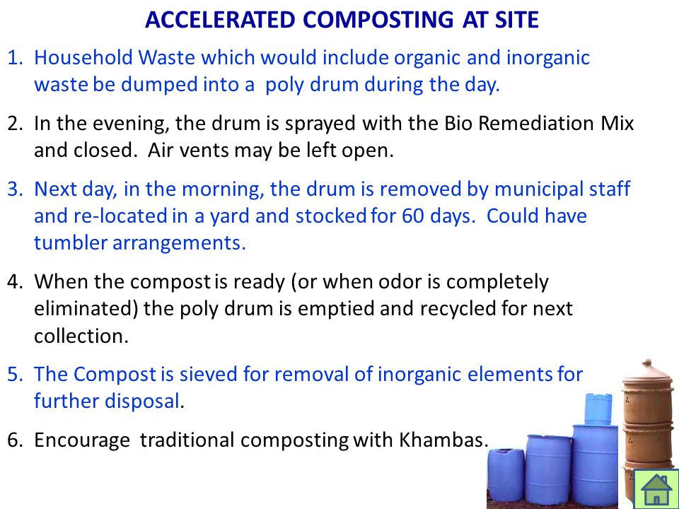 ACCELERATED COMPOSTING AT SITE 1.Household Waste which would include organic and inorganic waste be dumped into a poly drum during the day. 2.In the e