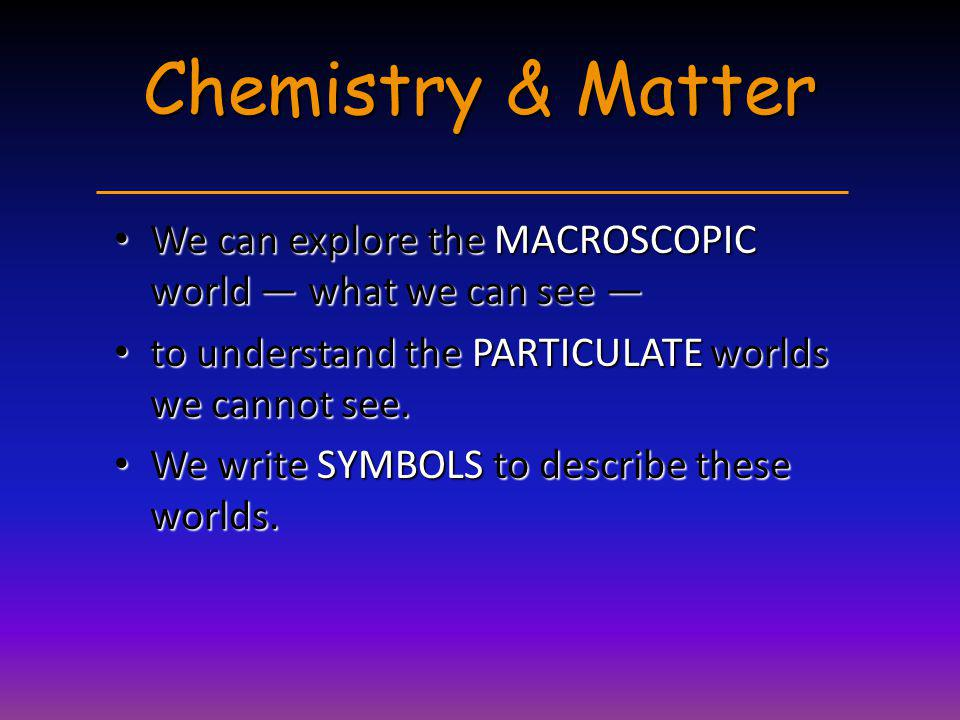 A Chemists View of Water H 2 O (gas, liquid, solid) MacroscopicMacroscopic SymbolicSymbolic ParticulateParticulate