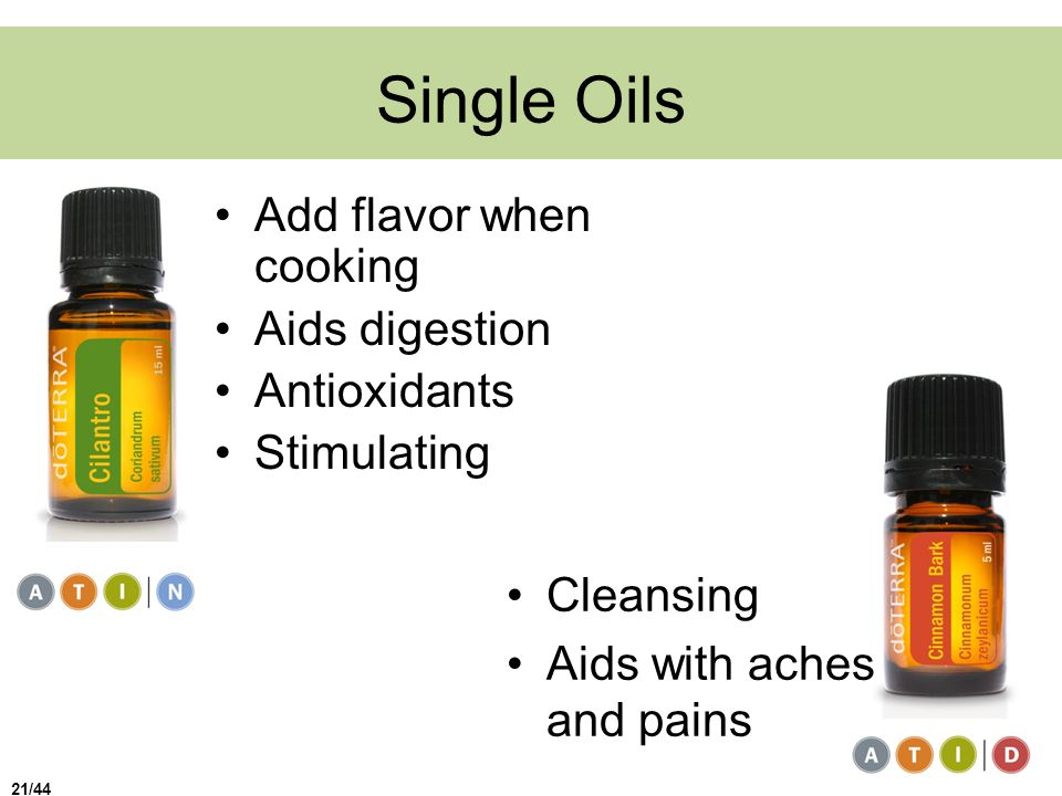 Single Oils Add flavor when cooking Aids digestion Antioxidants Stimulating Cleansing Aids with aches and pains 21/44