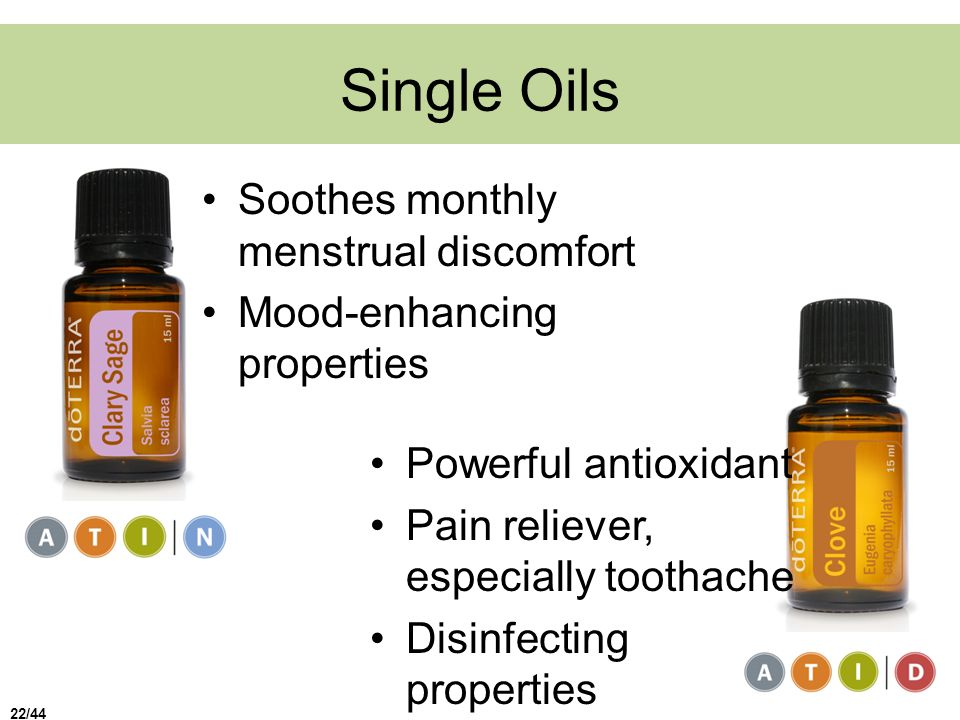 Single Oils Soothes monthly menstrual discomfort Mood-enhancing properties Powerful antioxidant Pain reliever, especially toothache Disinfecting properties 22/44